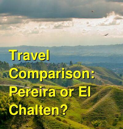 Pereira vs. El Chalten Travel Comparison