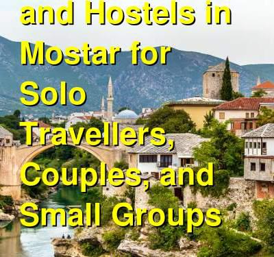Best Guesthouses and Hostels in Mostar for Solo Travellers, Couples, and Small Groups | Budget Your Trip