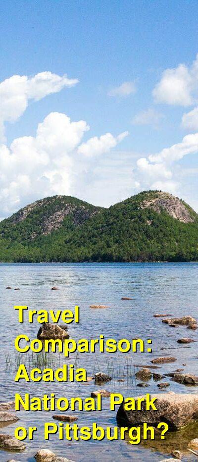 Acadia National Park vs. Pittsburgh Travel Comparison