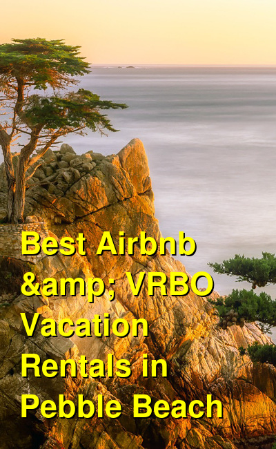 Best Airbnb & VRBO Vacation Rentals in Pebble Beach | Budget Your Trip