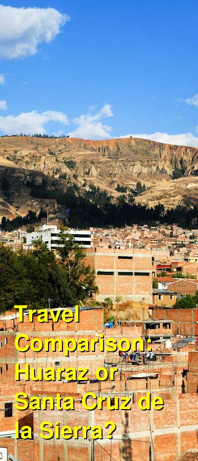 Huaraz vs. Santa Cruz de la Sierra Travel Comparison