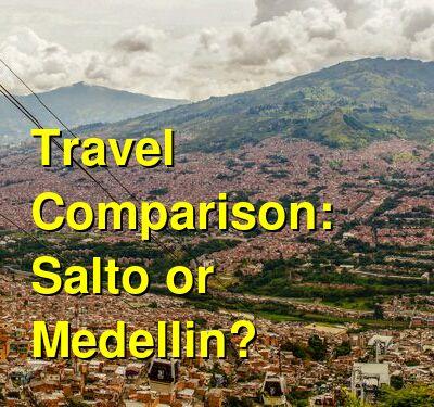 Salto vs. Medellin Travel Comparison