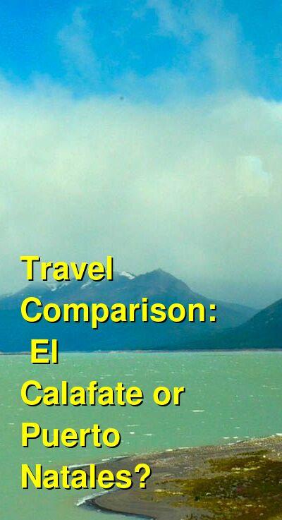 El Calafate vs. Puerto Natales Travel Comparison