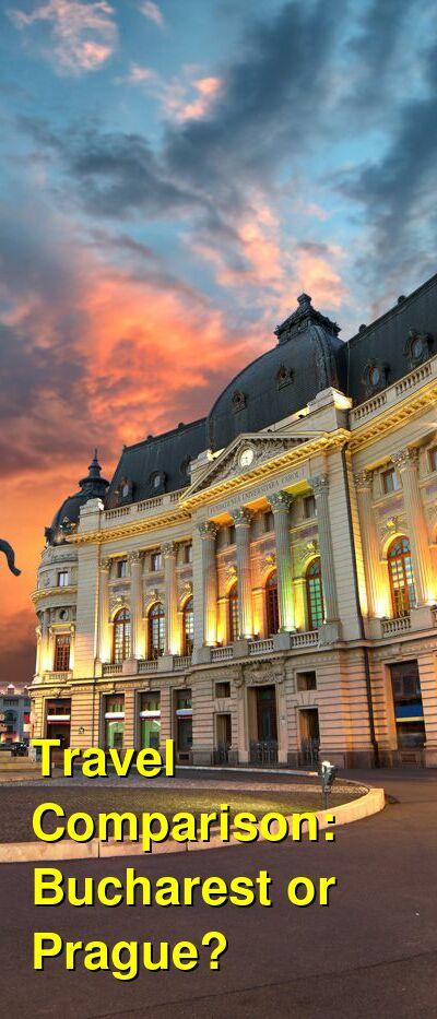 Bucharest vs. Prague Travel Comparison