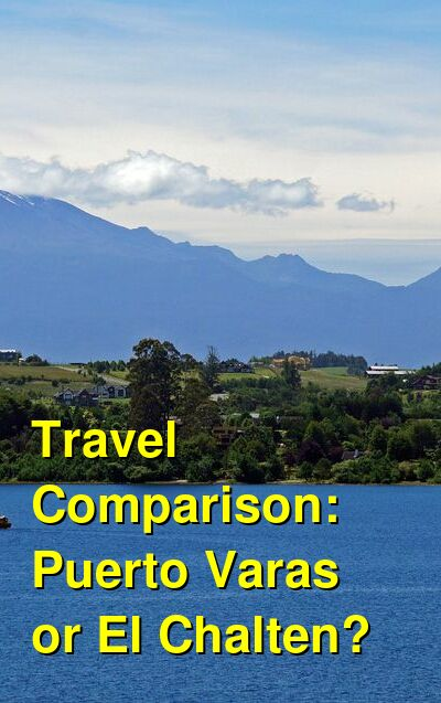 Puerto Varas vs. El Chalten Travel Comparison