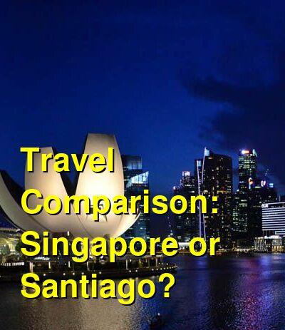Singapore vs. Santiago Travel Comparison
