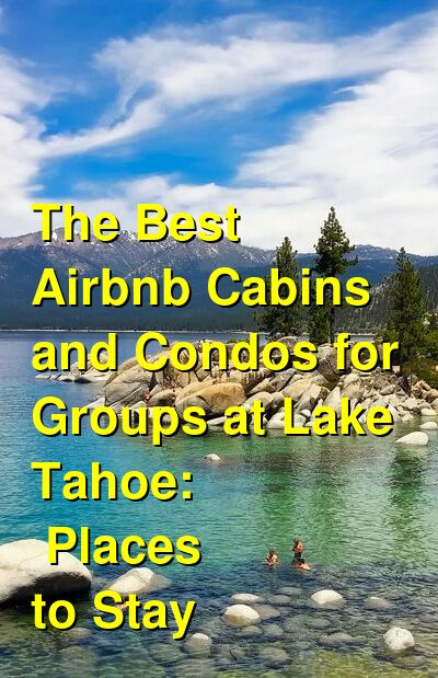 The Best Airbnb Cabins and Condos for Groups at Lake Tahoe: Places to Stay (March 2021) | Budget Your Trip