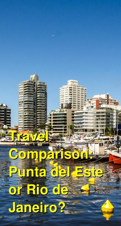 Punta del Este vs. Rio de Janeiro Travel Comparison