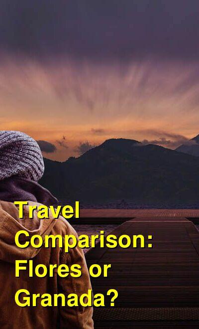 Flores vs. Granada Travel Comparison