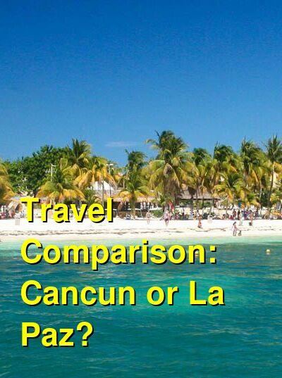 Cancun vs. La Paz Travel Comparison
