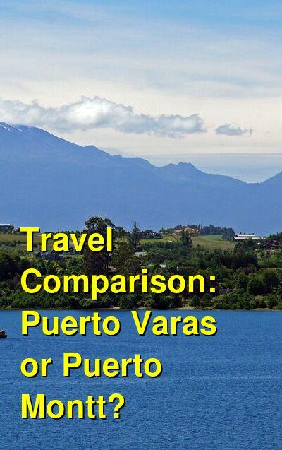 Puerto Varas vs. Puerto Montt Travel Comparison