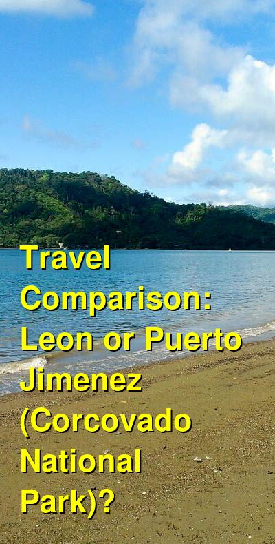 Leon vs. Puerto Jimenez (Corcovado National Park) Travel Comparison