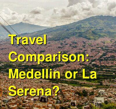 Medellin vs. La Serena Travel Comparison