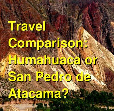 Humahuaca vs. San Pedro de Atacama Travel Comparison