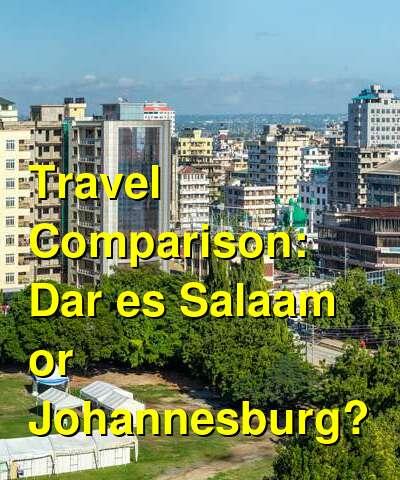 Dar es Salaam vs. Johannesburg Travel Comparison