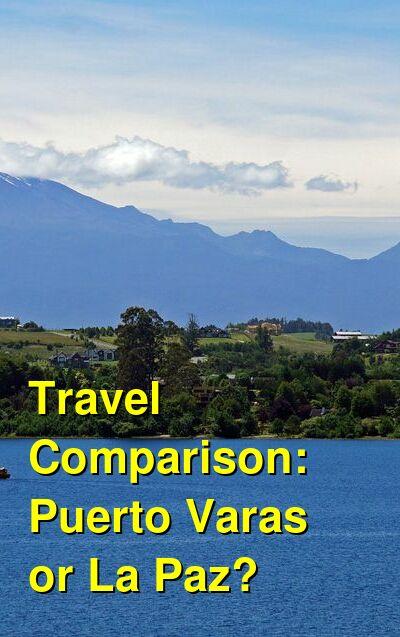 Puerto Varas vs. La Paz Travel Comparison
