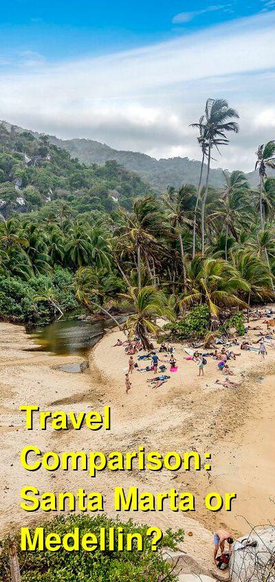 Santa Marta vs. Medellin Travel Comparison