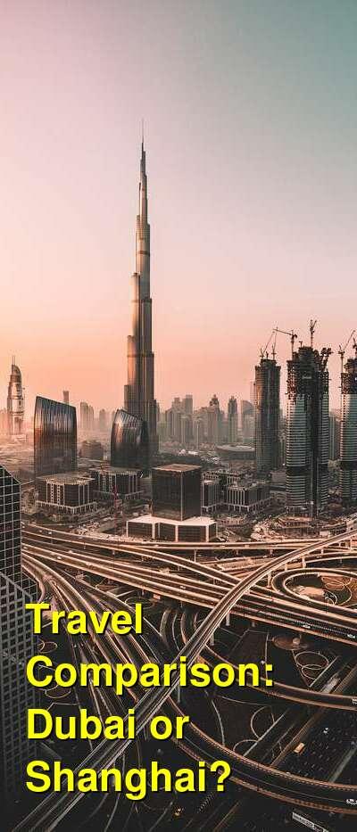 Dubai vs. Shanghai Travel Comparison