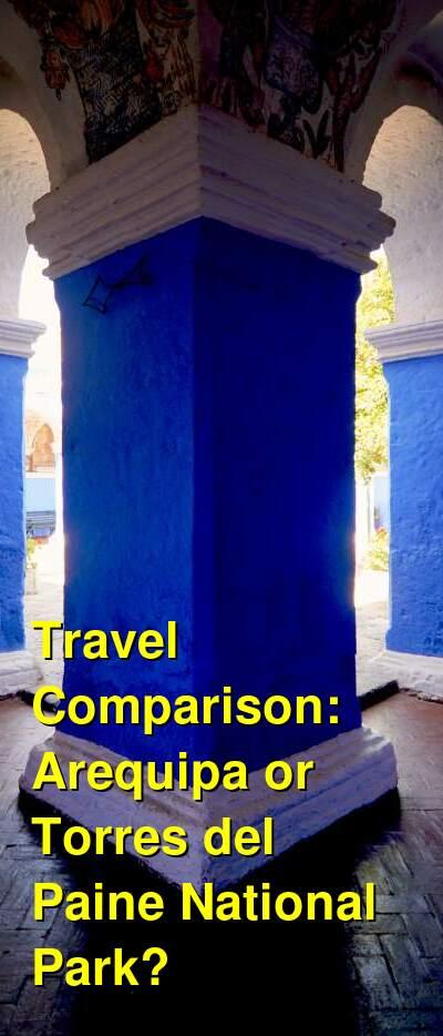 Arequipa vs. Torres del Paine National Park Travel Comparison