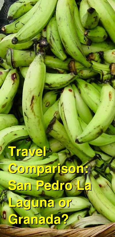 San Pedro La Laguna vs. Granada Travel Comparison