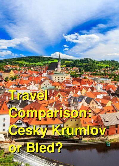 Cesky Krumlov vs. Bled Travel Comparison