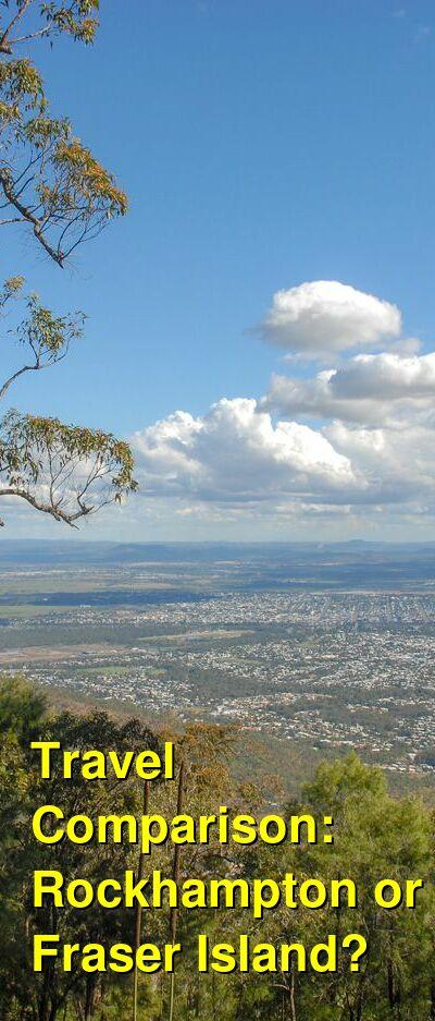 Rockhampton vs. Fraser Island Travel Comparison