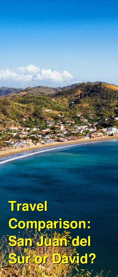 San Juan del Sur vs. David Travel Comparison