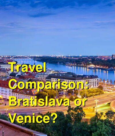 Bratislava vs. Venice Travel Comparison
