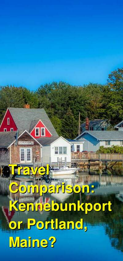 Kennebunkport vs. Portland, Maine Travel Comparison
