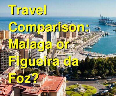 Malaga vs. Figueira da Foz Travel Comparison