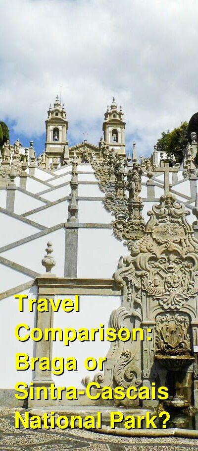 Braga vs. Sintra-Cascais National Park Travel Comparison