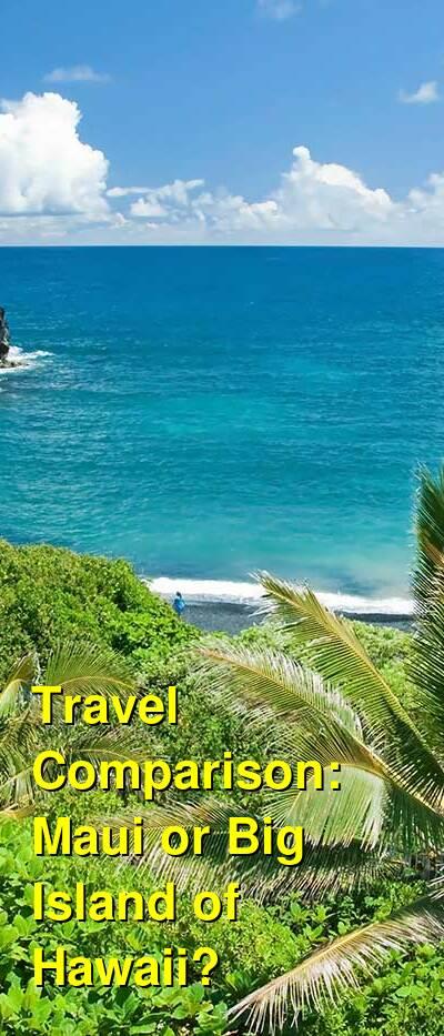 Maui vs. Big Island of Hawaii Travel Comparison