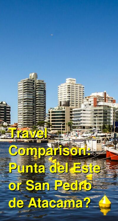 Punta del Este vs. San Pedro de Atacama Travel Comparison