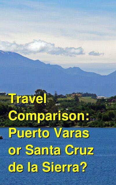 Puerto Varas vs. Santa Cruz de la Sierra Travel Comparison