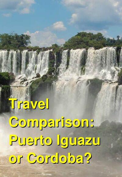 Puerto Iguazu vs. Cordoba Travel Comparison