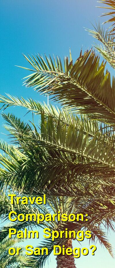 Palm Springs vs. San Diego Travel Comparison