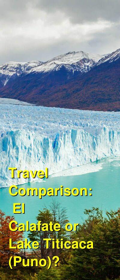 El Calafate vs. Lake Titicaca (Puno) Travel Comparison