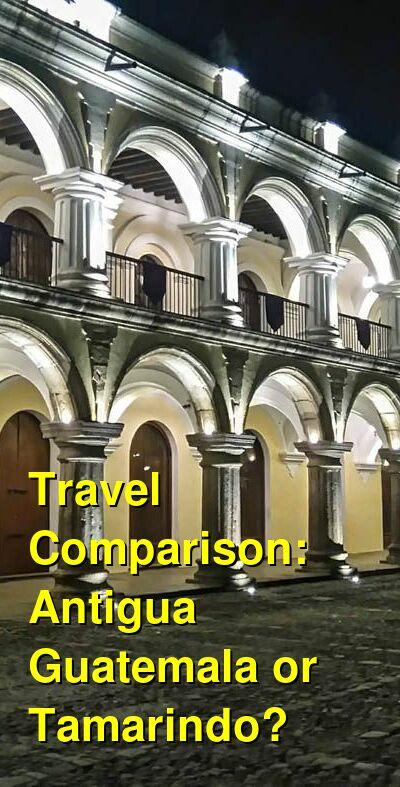 Antigua Guatemala vs. Tamarindo Travel Comparison