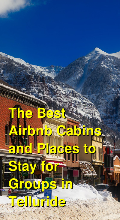 The Best Airbnb Cabins and Places to Stay for Groups in Telluride (March 2021) | Budget Your Trip