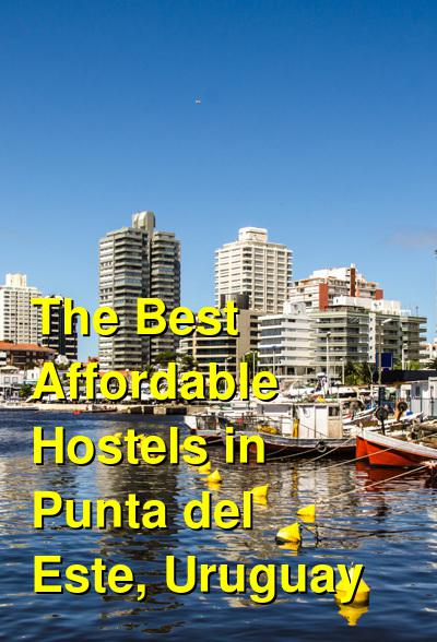The Best Affordable Hostels in Punta del Este, Uruguay | Budget Your Trip