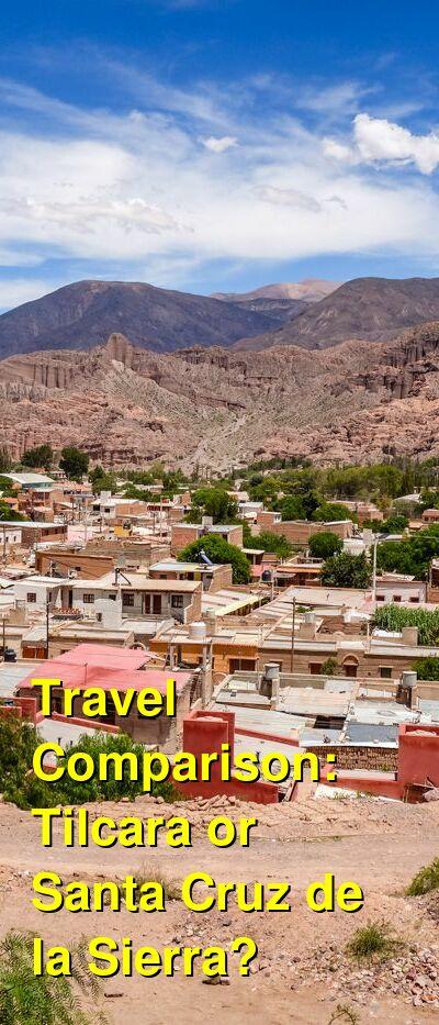 Tilcara vs. Santa Cruz de la Sierra Travel Comparison