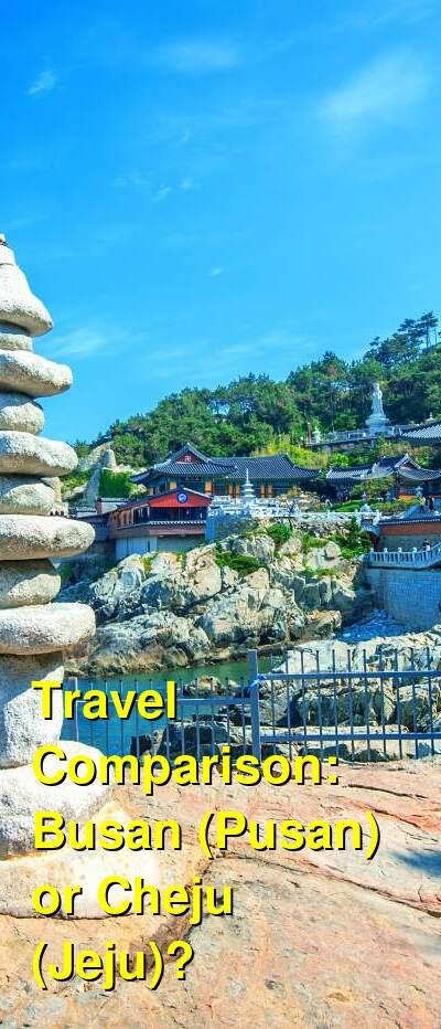 Busan (Pusan) vs. Cheju (Jeju) Travel Comparison