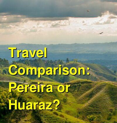 Pereira vs. Huaraz Travel Comparison