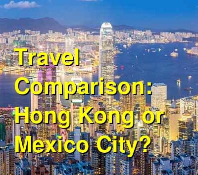 Hong Kong vs. Mexico City Travel Comparison