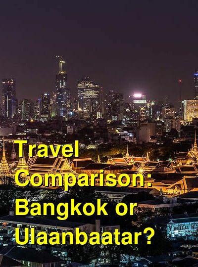 Bangkok vs. Ulaanbaatar Travel Comparison