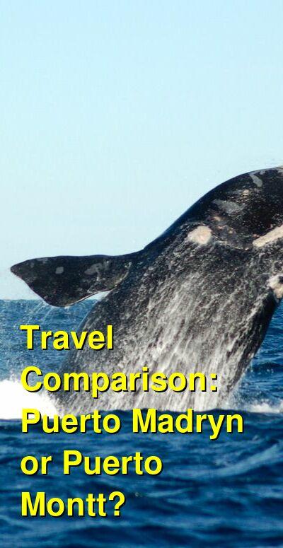 Puerto Madryn vs. Puerto Montt Travel Comparison