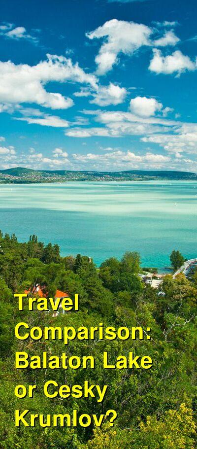Balaton Lake vs. Cesky Krumlov Travel Comparison