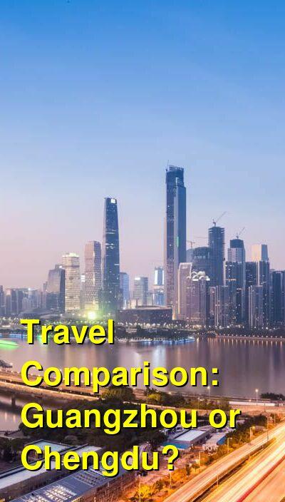 Guangzhou vs. Chengdu Travel Comparison