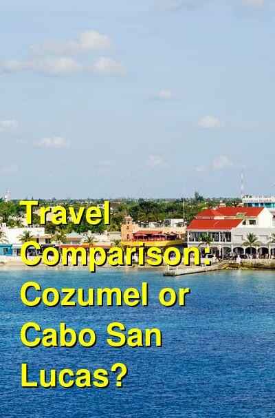 Cozumel vs. Cabo San Lucas Travel Comparison