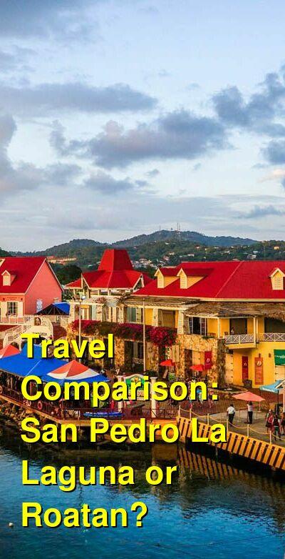 San Pedro La Laguna vs. Roatan Travel Comparison